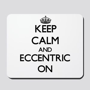 Keep Calm and ECCENTRIC ON Mousepad