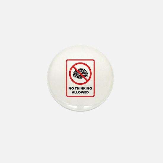 No Thinking Allowed Mini Button