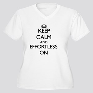 Keep Calm and EFFORTLESS ON Plus Size T-Shirt