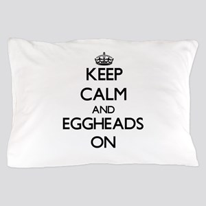 Keep Calm and EGGHEADS ON Pillow Case