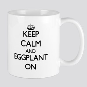 Keep Calm and EGGPLANT ON Mugs