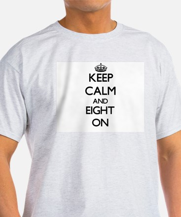 Keep Calm and EIGHT ON T-Shirt
