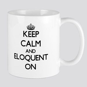 Keep Calm and ELOQUENT ON Mugs
