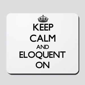 Keep Calm and ELOQUENT ON Mousepad