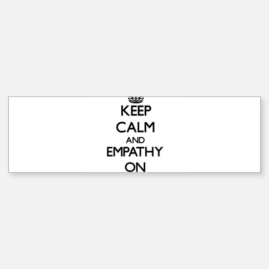 Keep Calm and EMPATHY ON Bumper Bumper Bumper Sticker