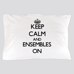 Keep Calm and ENSEMBLES ON Pillow Case