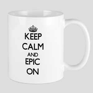 Keep Calm and EPIC ON Mugs