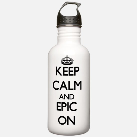 Keep Calm and EPIC ON Water Bottle