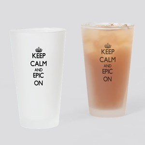 Keep Calm and EPIC ON Drinking Glass