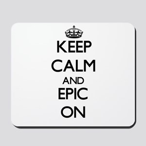 Keep Calm and EPIC ON Mousepad