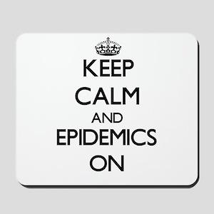 Keep Calm and EPIDEMICS ON Mousepad