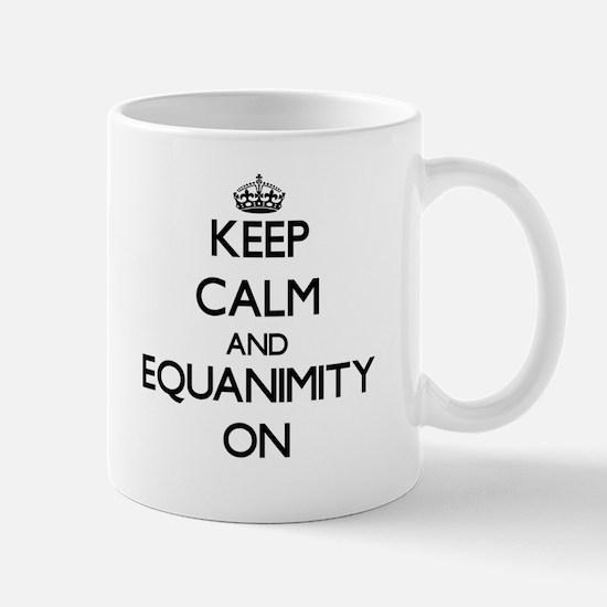 Keep Calm and EQUANIMITY ON Mugs