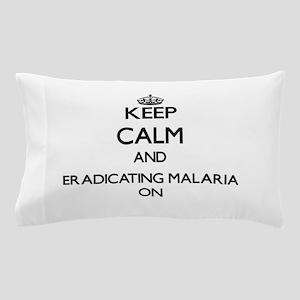 Keep Calm and Eradicating Malaria ON Pillow Case
