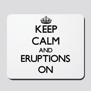 Keep Calm and ERUPTIONS ON Mousepad