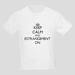 Keep Calm and ESTRANGEMENT ON T-Shirt