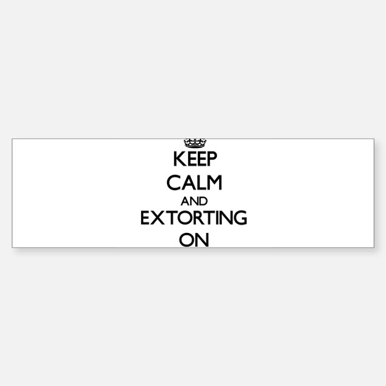 Keep Calm and EXTORTING ON Bumper Bumper Bumper Sticker