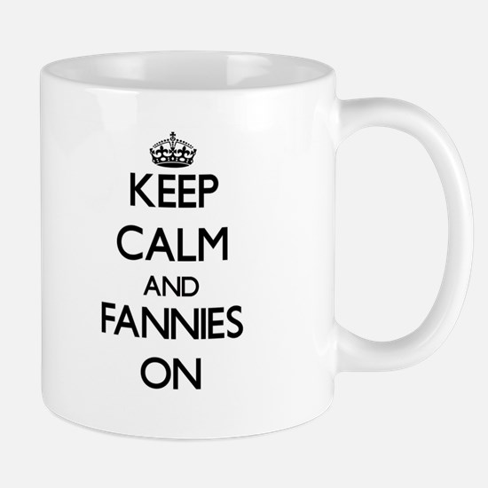 Keep Calm and Fannies ON Mugs