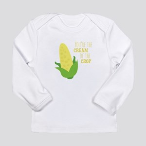 You're The Cream Of The Crop Long Sleeve T-Shirt