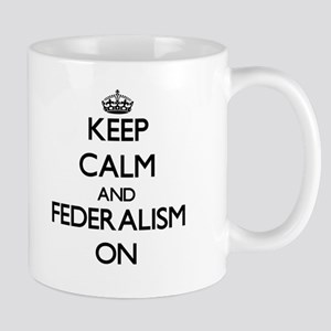 Keep Calm and Federalism ON Mugs