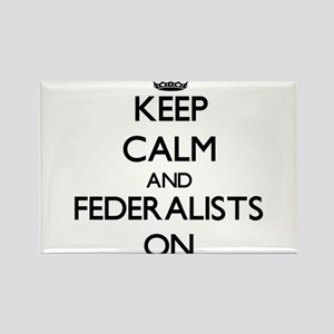 Keep Calm and Federalists ON Magnets