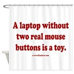 laptop without 2 real mouse buttons Shower Curtain
