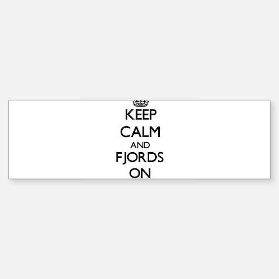 Keep Calm and Fjords ON Bumper Bumper Bumper Sticker