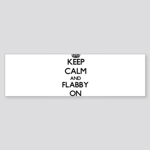 Keep Calm and Flabby ON Bumper Sticker