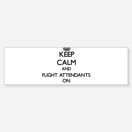 Keep Calm and Flight Attendants ON Bumper Bumper Bumper Sticker