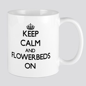 Keep Calm and Flowerbeds ON Mugs