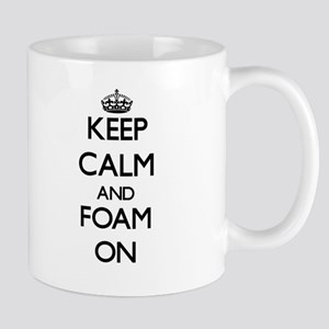 Keep Calm and Foam ON Mugs