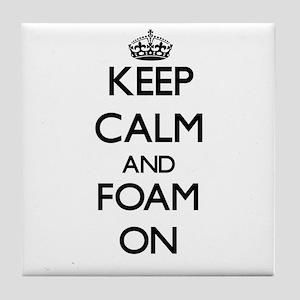 Keep Calm and Foam ON Tile Coaster
