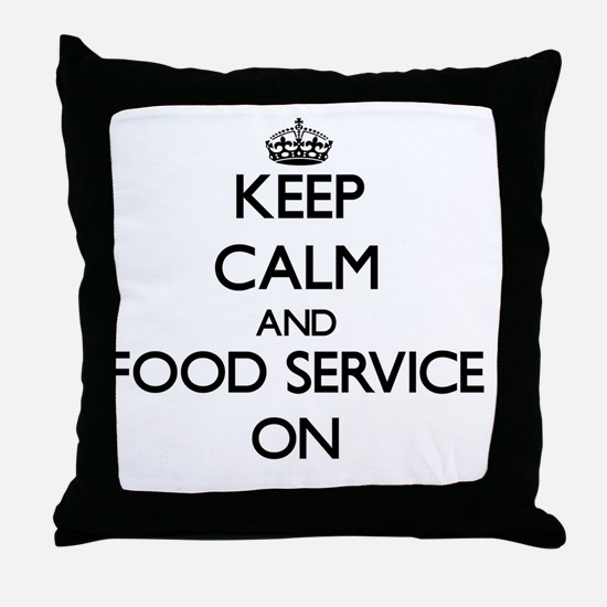 Keep Calm and Food Service ON Throw Pillow