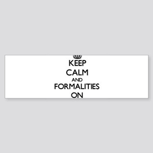 Keep Calm and Formalities ON Bumper Sticker