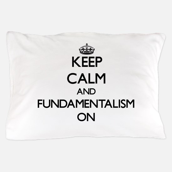 Keep Calm and Fundamentalism ON Pillow Case