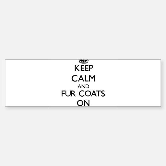 Keep Calm and Fur Coats ON Bumper Bumper Bumper Sticker