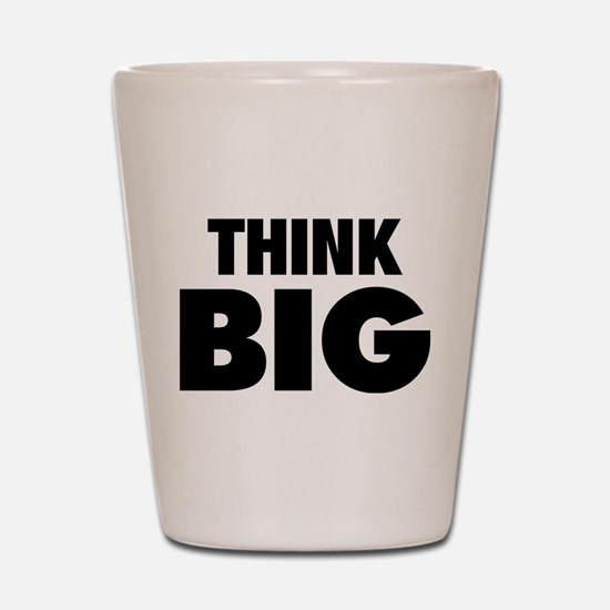 Think Big Shot Glass