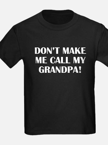 Don't Make Me Call My Grandpa T-Shirt