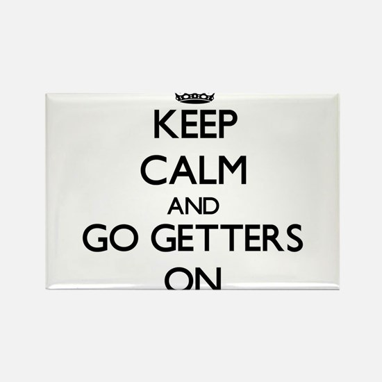 Keep Calm and Go Getters ON Magnets