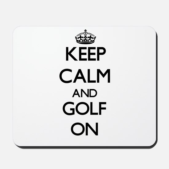 Keep Calm and Golf ON Mousepad