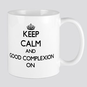Keep Calm and Good Complexion ON Mugs