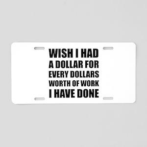 Dollars Worth Of Work Aluminum License Plate