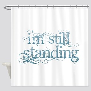 I'm Still Standing Shower Curtain