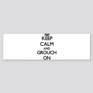 Keep Calm and Grouch ON Bumper Sticker