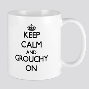 Keep Calm and Grouchy ON Mugs