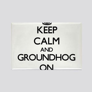 Keep Calm and Groundhog ON Magnets