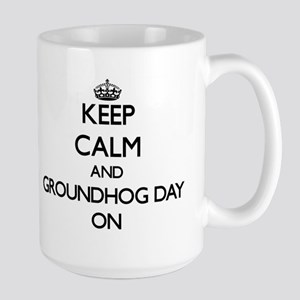 Keep Calm and Groundhog Day ON Mugs