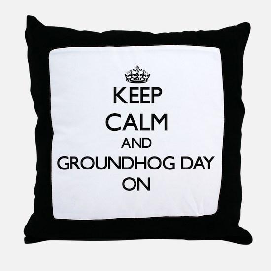 Keep Calm and Groundhog Day ON Throw Pillow