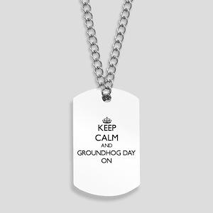 Keep Calm and Groundhog Day ON Dog Tags