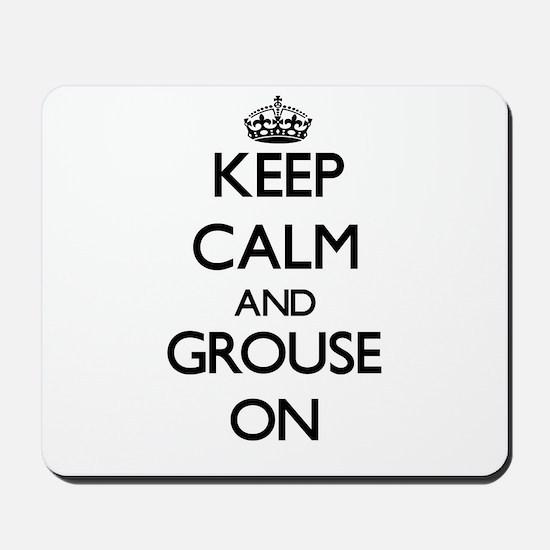 Keep Calm and Grouse ON Mousepad