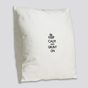Keep Calm and Grunt ON Burlap Throw Pillow